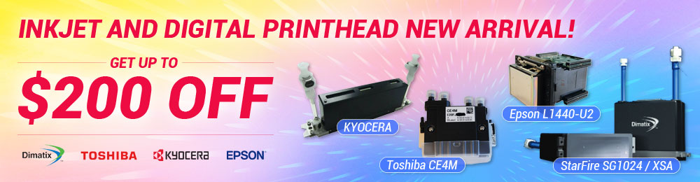 Inkjet and Digital Printhead New Arrival ! - Get up to $200 OFF