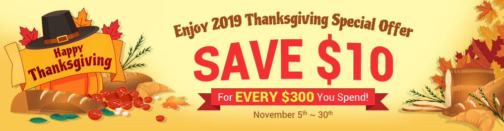 Enjoy 2019 Thanksgiving Special Offer, Save $10 For Every $300 You Spend!