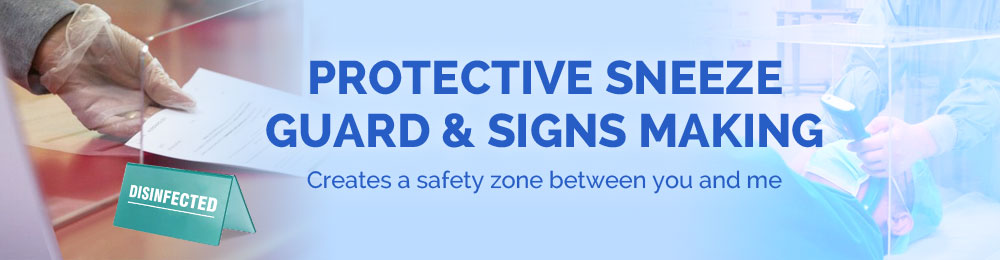 Protective Sneeze Guard & Signs Making
